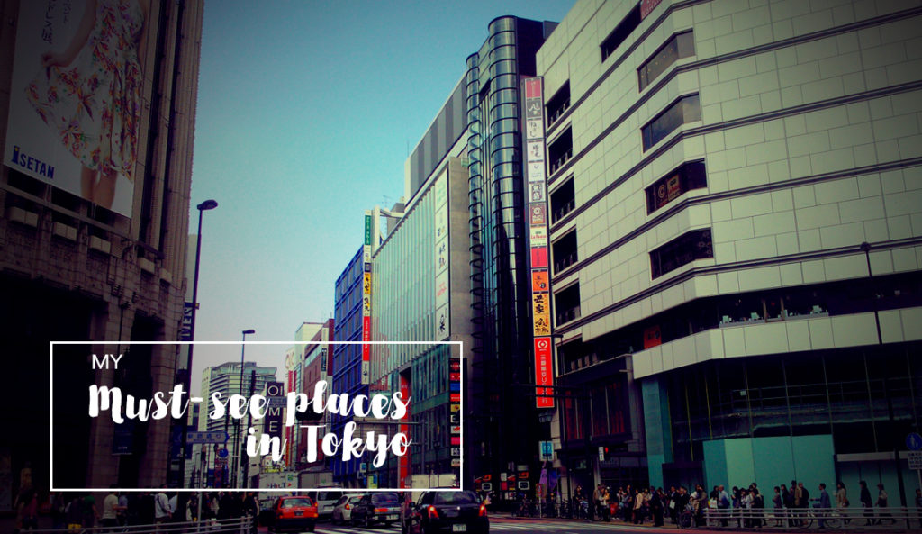 My must-see places in Tokyo, Japan